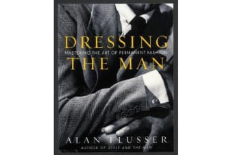 Dressing the Man - Mastering the Art of Permanent Fashion
