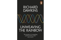 Unweaving the Rainbow - Science, Delusion and the Appetite for Wonder