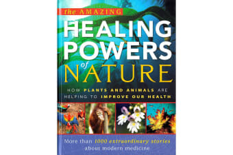 The Amazing Healing Powers of Nature : How Plants and Animals are Helping to Improve Our Health
