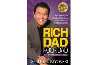 Rich Dad Poor Dad - What the Rich Teach Their Kids About Money That the Poor and Middle Class Do Not!