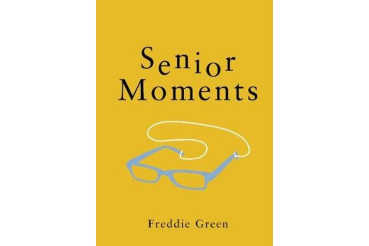 Senior Moments - The Perfect Gift for Those Who Are Getting On a Bit