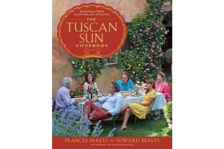 The Tuscan Sun Cookbook - Recipes from Our Italian Kitchen