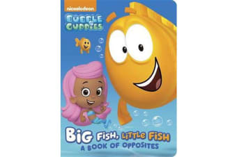 Big Fish, Little Fish - A Book of Opposites (Bubble Guppies)