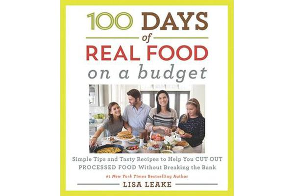 Image of 100 Days of Real Food: On a Budget - Simple Tips and Tasty Recipes to Help You Cut Out Processed Food Without Breaking the Bank