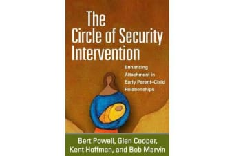 The Circle of Security Intervention - Enhancing Attachment in Early Parent-Child Relationships
