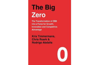 The Big Zero - The Transformation of ZBB into a Force for Growth, Innovation and Competitive Advantage