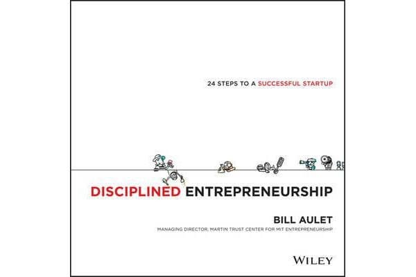 Disciplined Entrepreneurship - 24 Steps to a Successful Startup