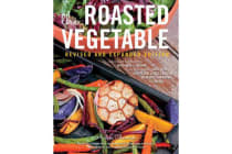 The Roasted Vegetable, Revised Edition - How to Roast Everything from Artichokes to Zucchini, for Big, Bold Flavors in Pasta, Pizza, Risotto, Side Dishes, Couscous, Salsa, Dips, Sandwiches, and Salads