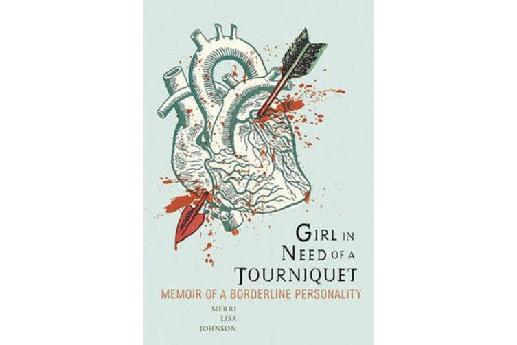 Girl in Need of a Tourniquet - Memoir of a Borderline Personality