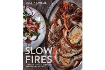 Slow Fires - Mastering New Ways to Braise, Roast, and Grill: A Cookbook