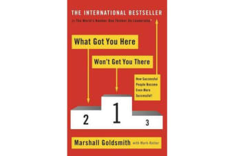 What Got You Here Won't Get You There - How successful people become even more successful