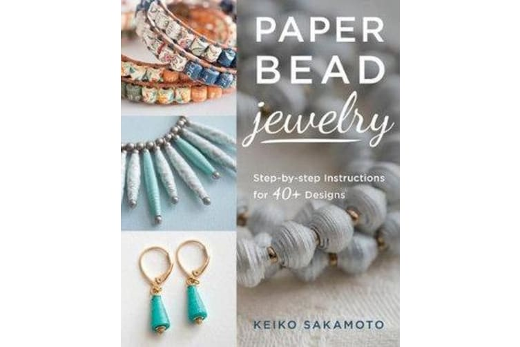 Paper Bead Jewelry - Step-By-Step Instructions for 40+ Designs