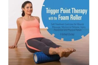 Trigger Point Therapy with the Foam Roller - Exercises for Muscle Massage, Myofascial Release, Injury Prevention and Physical Rehab