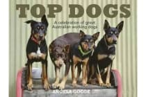 Top Dogs - A Celebration of Great Australian Working Dogs