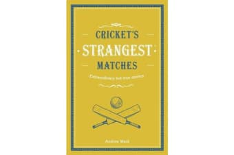 Cricket's Strangest Matches - Extraordinary but true stories from over a century of cricket