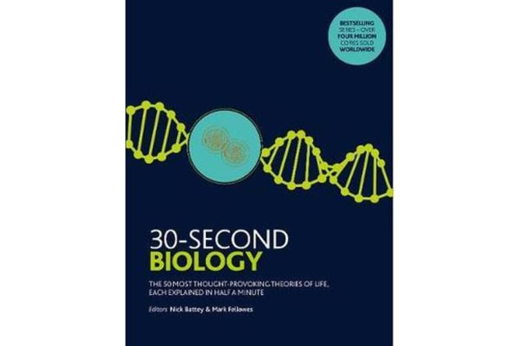 30-Second Biology - The 50 most thought-provoking theories of life, each explained in half a minute