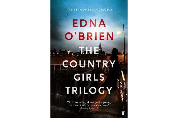 The Country Girls Trilogy - The Country Girls; The Lonely Girl; Girls in their Married Bliss