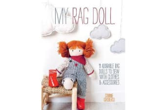 My Rag Doll - 11 Adorable Rag Dolls to Sew with Clothes & Accessories
