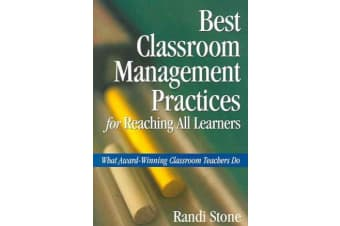 Best Classroom Management Practices for Reaching All Learners - What Award-Winning Classroom Teachers Do