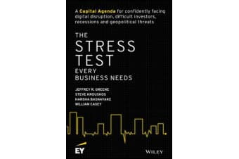 The Stress Test Every Business Needs - A Capital Agenda for Confidently Facing Digital Disruption, Difficult Investors, Recessions and Geopolitical Threats
