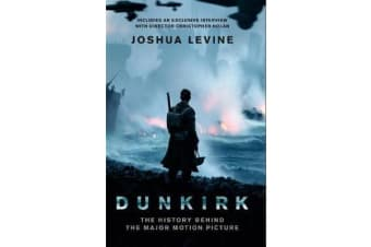 Dunkirk - The History Behind the Major Motion Picture