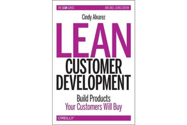 Lean Customer Development - Building Products Your Customers Will Buy