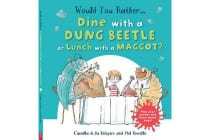 Would You Rather - Dine with a Dung Beetle or Lunch with a Maggot?