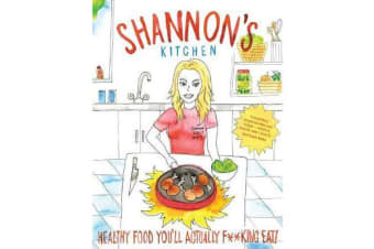 Shannon's Kitchen - Healthy Food You'll Actually F**king Eat!