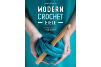 Modern Crochet Bible - Over 100 contemporary crochet techniques and stitches