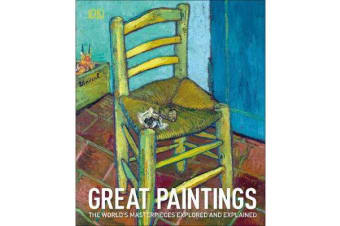 Great Paintings - The World's Masterpieces Explored and Explained