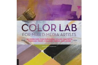 Color Lab for Mixed-Media Artists - 52 Exercises for Exploring Color Concepts Through Paint, Collage, Paper, and More