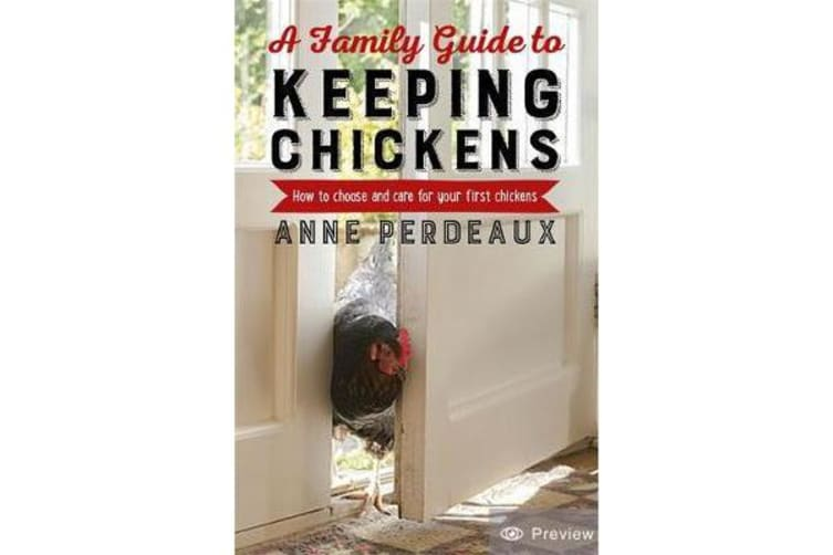 A Family Guide To Keeping Chickens, 2nd Edition - How to choose and care for your first chickens