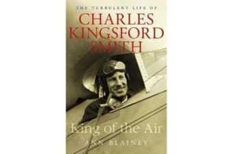 King of the Air - The Turbulent Life of Charles Kingsford Smith