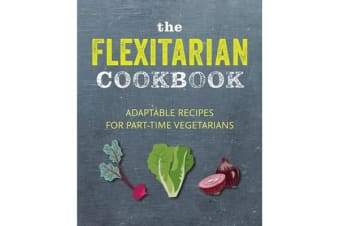 The Flexitarian Cookbook - Adaptable Recipes for Part-Time Vegetarians and Vegans