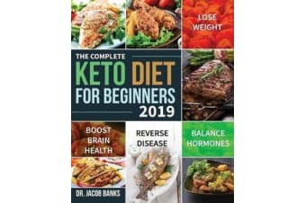 The Complete Keto Diet for Beginners #2019 - Lose Weight, Balance Hormones, Boost Brain Health, and Reverse Disease
