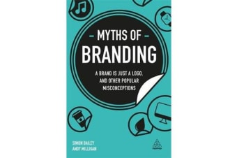 Myths of Branding - A Brand is Just a Logo, and Other Popular Misconceptions