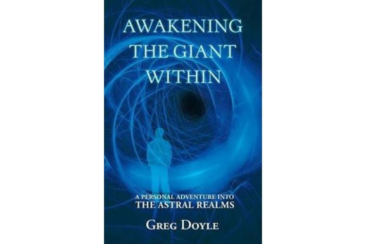 Awakening the Giant Within - A Personal Adventure Into the Astral Realms