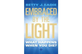 Embraced By The Light - What Happens When You Die?