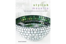 Stylish Mosaics - Over 20 Contemporary Projects for Your Home