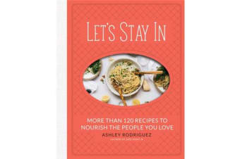 Let's Stay In - More than 120 Recipes to Nourish the People You Love