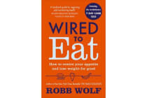 Wired to Eat - How to Rewire Your Appetite and Lose Weight for Good
