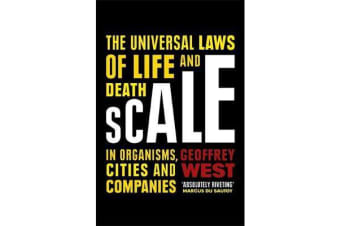 Scale - The Universal Laws of Life and Death in Organisms, Cities and Companies