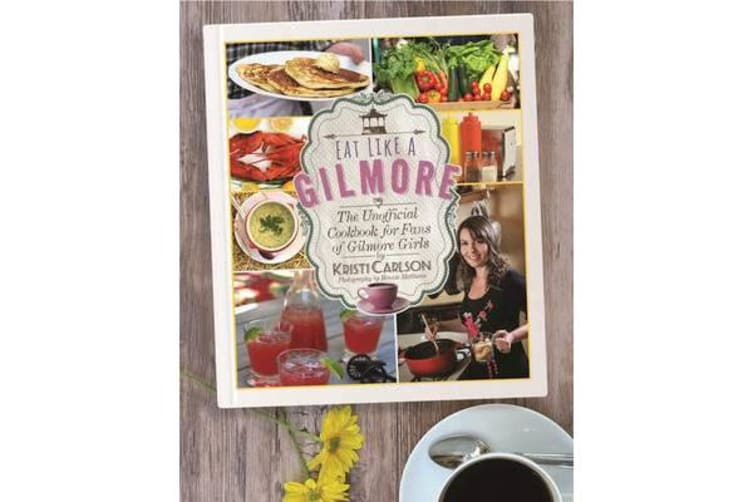 Eat Like a Gilmore - The Unofficial Cookbook for Fans of Gilmore Girls