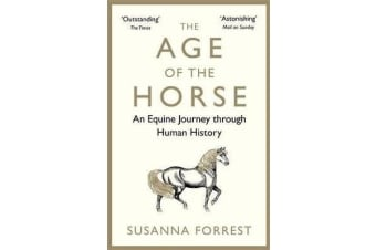 The Age of the Horse - An Equine Journey through Human History