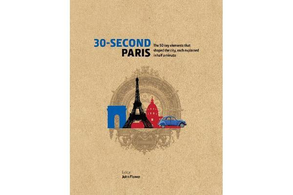 30-Second Paris - The 50 key elements that shaped the city, each explained in half a minute