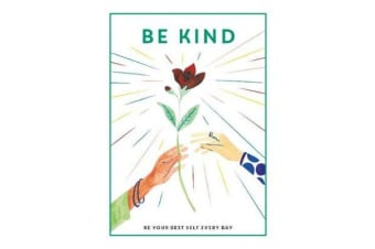 Be Kind - Be Your Best Self Every Day