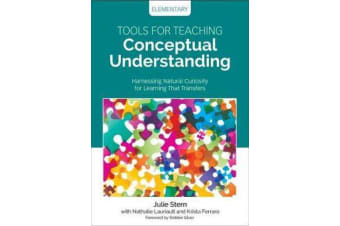 Tools for Teaching Conceptual Understanding, Elementary - Harnessing Natural Curiosity for Learning That Transfers