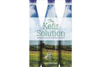 The Kefir Solution - Natural Healing for IBS, Depression and Anxiety