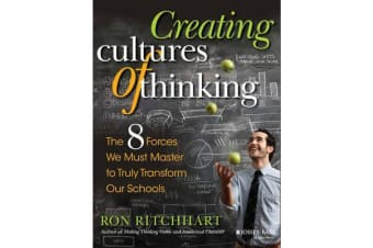 Creating Cultures of Thinking - The 8 Forces We Must Master to Truly Transform Our Schools