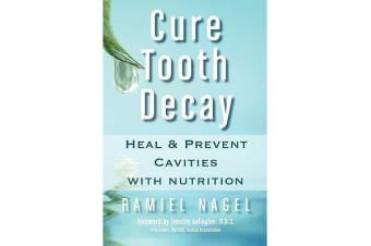 Cure Tooth Decay - Heal and Prevent Cavities with Nutrition (First Edition)